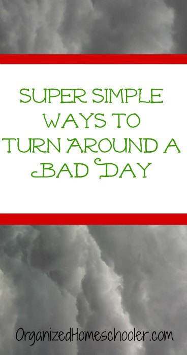 Super simple ways to turn around a bad homeschool day. #homeschool #badday
