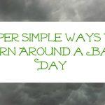 Super Simple Ways to Turn Around a Bad Homeschool Day