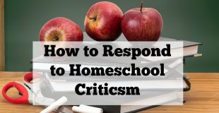 How to Respond to Homeschool Criticism