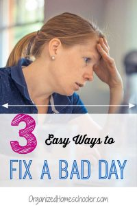 Super simple ways to turn around a bad homeschool day. #BadDay #Homeschool #HomeschoolDay