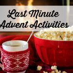 Last Minute Advent Activities That Require Almost No Planning