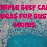 Simple Mom Self Care Ideas