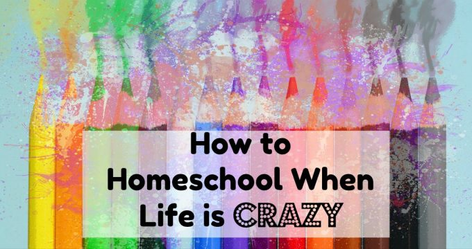 Homeschooling When Life Gets Crazy