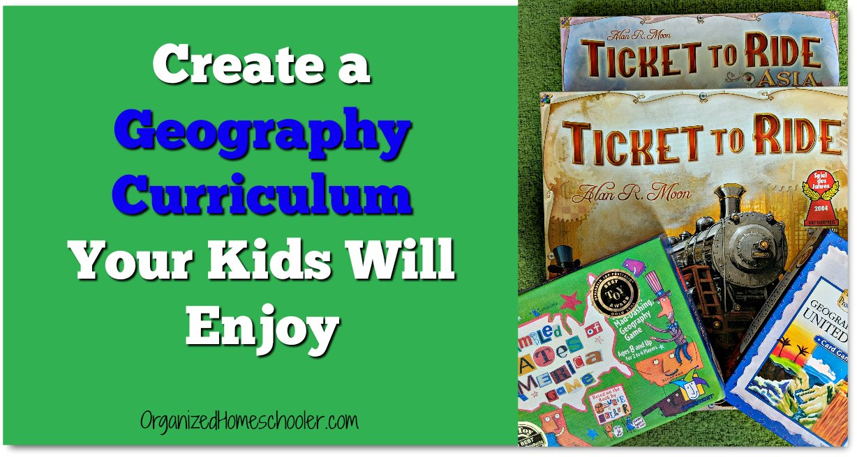 Create a geography curriculum your kids will enjoy written on a green background next to a stack of geography board games.