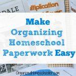 Make Organizing Homeschool Paperwork Easy