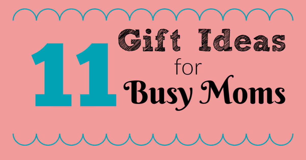 11 Gift ideas for busy moms