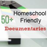 50+ Homeschool Friendly Documentaries