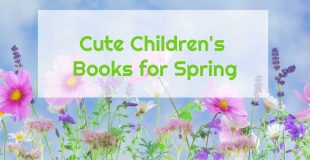 Cute Children's Books for Spring