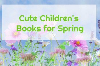 Cute Children's Books for Spring