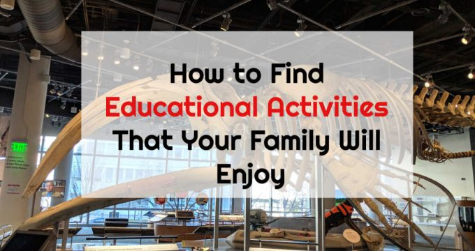 How to Find Educational Activities That Your Family Will Enjoy