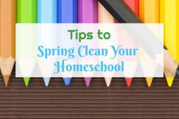Tips to Spring Clean Your Homeschool