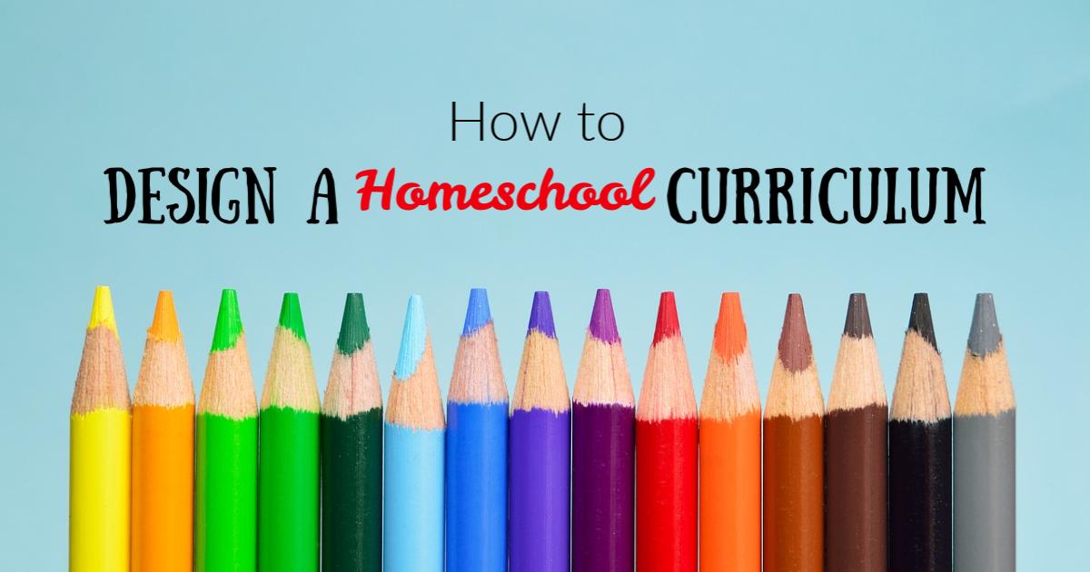 how to design a homeschool curriculum written above colored pencils