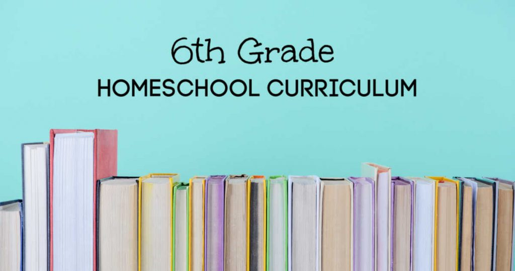 6th grade homeschool curriculum written on blue background over stack of books turned with spines back.