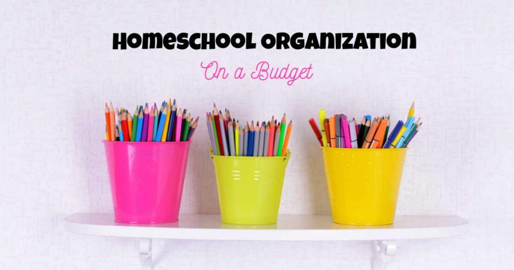 Homeschool organization on a budget written above 3 colored pencil buckets