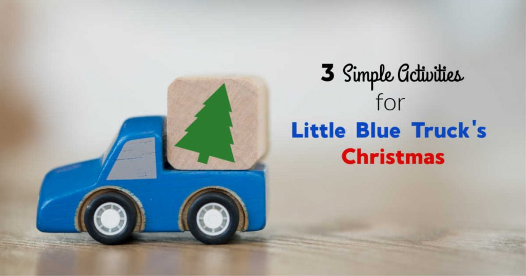 3 simple activities for Little Blue Truck's Christmas written next to toy truck with Christmas tree block
