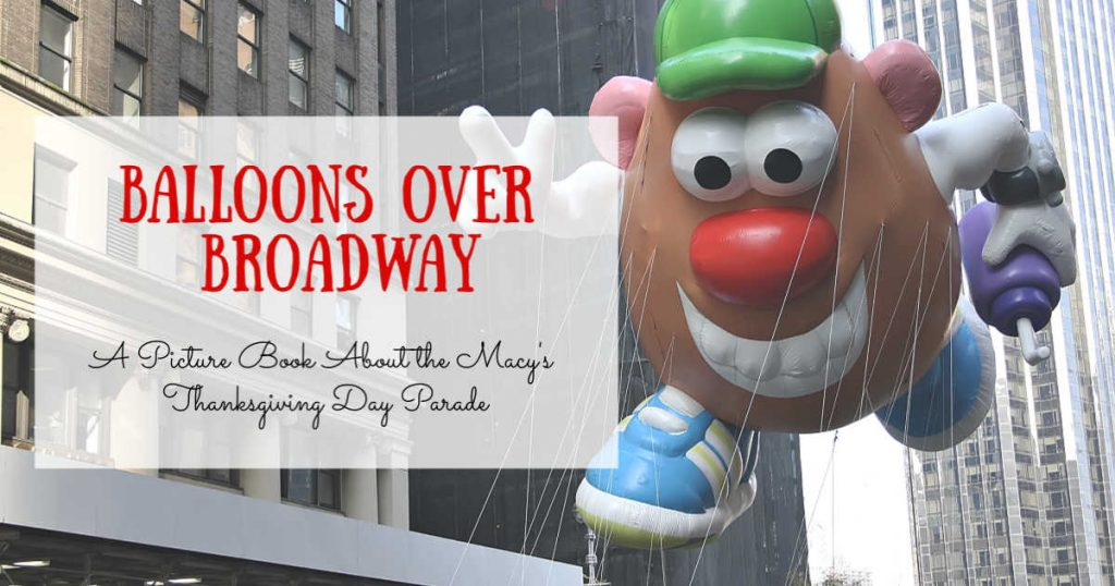 Balloons Over Broadway ~ A picture book about the Macy's Thanksgiving Day parade next to.a Mr. Potato Head balloon.