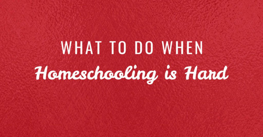 What to do when homeschooling is hard