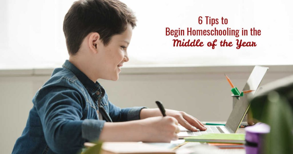 6 Tips to Begin Homeschooling in the Middle of the Year